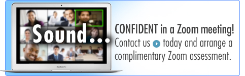 [ SOUND CONFIDENT in a Zoom meeting! Contact us todat and arrange a complimentary Zoom assessment. ]